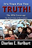 img - for It's Time For the Truth!: The JFK Cover-up: The REAL Crime of the Century book / textbook / text book