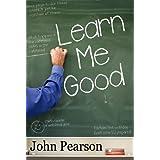Learn Me Good ~ John Pearson
