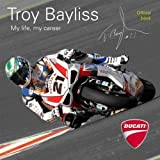 Troy Bayliss: My Life My Careerby Troy Bayliss