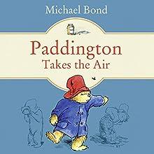 Paddington Takes the Air Audiobook by Michael Bond Narrated by Hugh Bonneville