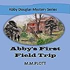 Abby's First Field Trip: Abby Douglas Mystery Series Hörbuch von M M Plott Gesprochen von: Kim Bartunek