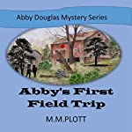 Abby's First Field Trip: Abby Douglas Mystery Series | M M Plott