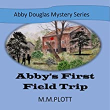 Abby's First Field Trip: Abby Douglas Mystery Series | Livre audio Auteur(s) : M M Plott Narrateur(s) : Kim Bartunek