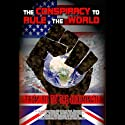 The Conspiracy to Rule the World: From 911 to the Illuminati (       UNABRIDGED) by William Lewis, Matthew Delooze, Gary Cook, Simon Davis, Joe Quinn, Brian Gerrish Narrated by Theo Chalmers, Franny Ma