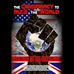 The Conspiracy to Rule the World: From 911 to the Illuminati | William Lewis,Matthew Delooze,Gary Cook,Simon Davis,Joe Quinn,Brian Gerrish