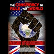 The Conspiracy to Rule the World: From 911 to the Illuminati | [William Lewis, Matthew Delooze, Gary Cook, Simon Davis, Joe Quinn, Brian Gerrish]