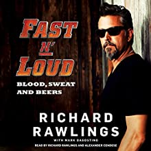 Fast N' Loud: Blood, Sweat and Beers (       UNABRIDGED) by Richard Rawlings, Mark Dagostino Narrated by Richard Rawlings, Alexander Cendese