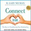 Connect to Love: The Keys to Transforming Your Relationship Audiobook by M. Gary Neuman Narrated by Danny Campell, Cassandra Campell