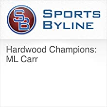Hardwood Champions: ML Carr Radio/TV Program by Ron Barr Narrated by Ron Barr, ML Carr