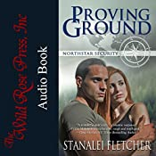 Proving Ground: The Northstar Security Series, Book 1 | [Stanalei Fletcher]