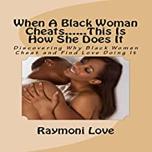When a Black Woman Cheats...This Is How She Does It: Discovering Why Black Women Cheat and Find Love Doing It Audiobook by Raymoni Love Narrated by Trevor Clinger