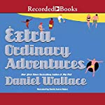 Extraordinary Adventures | Daniel Wallace