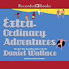 Extraordinary Adventures Audiobook by Daniel Wallace Narrated by David Aaron Baker