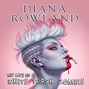 My Life as a White Trash Zombie | [Diana Rowland]