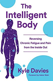 Book Cover: The Intelligent Body: Reversing Chronic Fatigue and Pain From the Inside Out