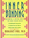 Inner Bonding: Becoming a Loving Adult to Your Inner Child