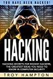 Hacking: Hacking Secrets for Rookie Hackers, The Greatest Ideas you Need to Know in Computer Security.: (Hacking, Computer Hacking, Python, how to hack, Penetration Testing, Basic security)