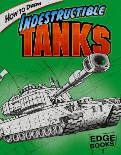 How to Draw Indestructible Tanks (Edge Books: Drawing Cool Stuff)