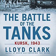 The Battle of the Tanks: Kursk, 1943 (       UNABRIDGED) by Lloyd Clark Narrated by David Baker