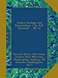 img - for Alaska: Geology and Paleontology / by B.K. Emerson ... [Et Al book / textbook / text book