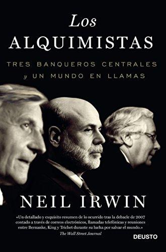 Neil Irwin - Los alquimistas: Tres banqueros centrales y un mundo en llamas
