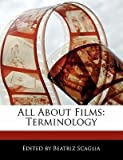 img - for [(All about Films: Terminology)] [Author: Beatriz Scaglia] published on (November, 2010) book / textbook / text book