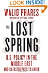The Lost Spring: U.S. Policy in the M...