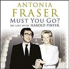 Must You Go?: My Life with Harold Pinter   Livre audio Auteur(s) : Antonia Fraser Narrateur(s) : Lindsay Duncan