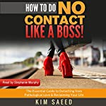 How to Do No Contact Like a Boss!: The Woman's Guide to Implementing No Contact & Detaching from Toxic Relationships | Kim Saeed