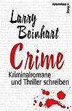 Crime - Kriminalromane und Thriller schreiben (393290950X) by Larry Beinhart