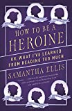 How to Be a Heroine: Or, What Ive Learned from Reading too Much (Vintage Original)