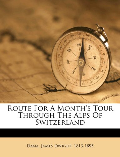 Route For A Month's Tour Through The Alps Of Switzerland