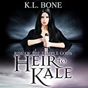 Heir to Kale: Rise of the Temple Gods, Book 1 | K. L. Bone