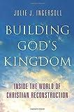 Building God's Kingdom: Inside the World of Christian Reconstruction