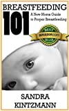img - for Breastfeeding 101: A New Moms Guide to Proper Breastfeeding: Everything you need to know to answer your question: how to breastfeed your baby book / textbook / text book