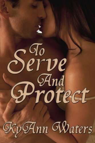 To Serve and Protect by KyAnn Waters