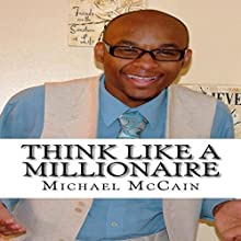 Think Like a Millionaire: Wealth Builders Edition (       UNABRIDGED) by Michael McCain Narrated by Zac Wilson