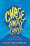 img - for Chase Away Cancer: A Powerful True Story of Finding Light in a Dark Diagnosis book / textbook / text book
