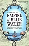Stephan Talty Empire of Blue Water: Henry Morgan and the Pirates Who Rules the Caribbean Waves