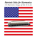 Patriotic Solos for Harmonica: 10 Patriotic Songs of the U.S.A. (In Standard Notation and Harmonica Tabs)par Uncle Sam