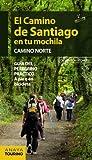 El camino de Santiago en tu mochila camino norte / Guide to Santiago's Northen Route: Guía del peregrino práctico a pie o en bicicleta / Pilgrim's Travel Guide by Walk or Bicycle