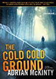 img - for The Cold Cold Ground: A Detective Sean Duffy Novel (The Troubles Trilogy, Book 1)(Library Edition) (Sean Duffy Thrillers) book / textbook / text book