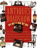 Antiques Roadshow Primer: The Introductory Guide to Antiques and Collectibles from the Most-Watched Series on PBS (0761116249) by Carol Prisant