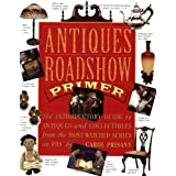 Antiques Roadshow Primer: The Introductory Guide to Antiques and Collectibles from the Most-Watched Series on PBS ~ Carol Prisant