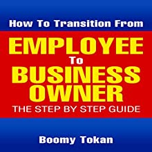 How to Transition From Employee to Business Owner (       UNABRIDGED) by Boomy Tokan Narrated by Dan McGowan