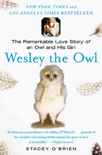 Stacey O'Brien - Wesley the Owl: The Remarkable Love Story of an Owl and His Girl