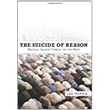 The Suicide of Reason: Radical Islam's Threat to the West ~ Lee Harris