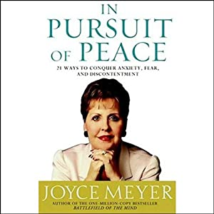 In Pursuit of Peace: 21 Ways to Conquer Anxiety, Fear, and Discontentment | [Joyce Meyer]