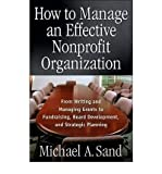 img - for [(How to Manage an Effective Nonprofit Organization: From Writing and Managing Grants to Fundraising, Board Development, and Strategic Planning )] [Author: Michael A. Sand] [Aug-2005] book / textbook / text book