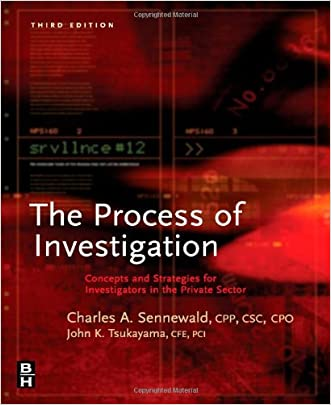 Process of Investigation, Third Edition: Concepts and Strategies for Investigators in the Private Sector